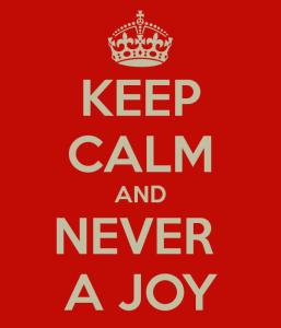keep-calm-and-never-a-joy-2