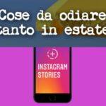 COSE DA ODIARE D'ESTATE EPISODIO 4 – LE MIGLIAIA DI STORIES SULLE VACANZE